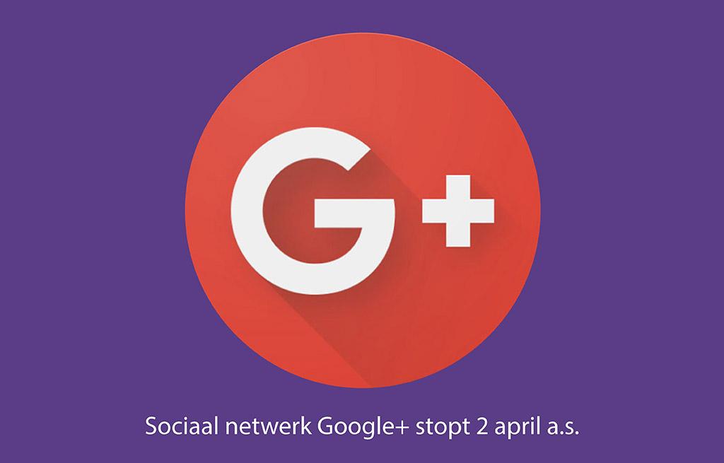 SOCIAAL NETWERK GOOGLE+ STOPT 2 APRIL 2019